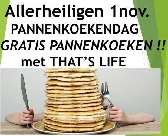 PANNENKOEKENDAG – MAANDAG 1 NOVEMBER – met THAT'S LIFE (14.30h)